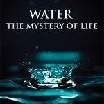 WATER: THE MYSTERY OF LIFE - August 15, 1 pm